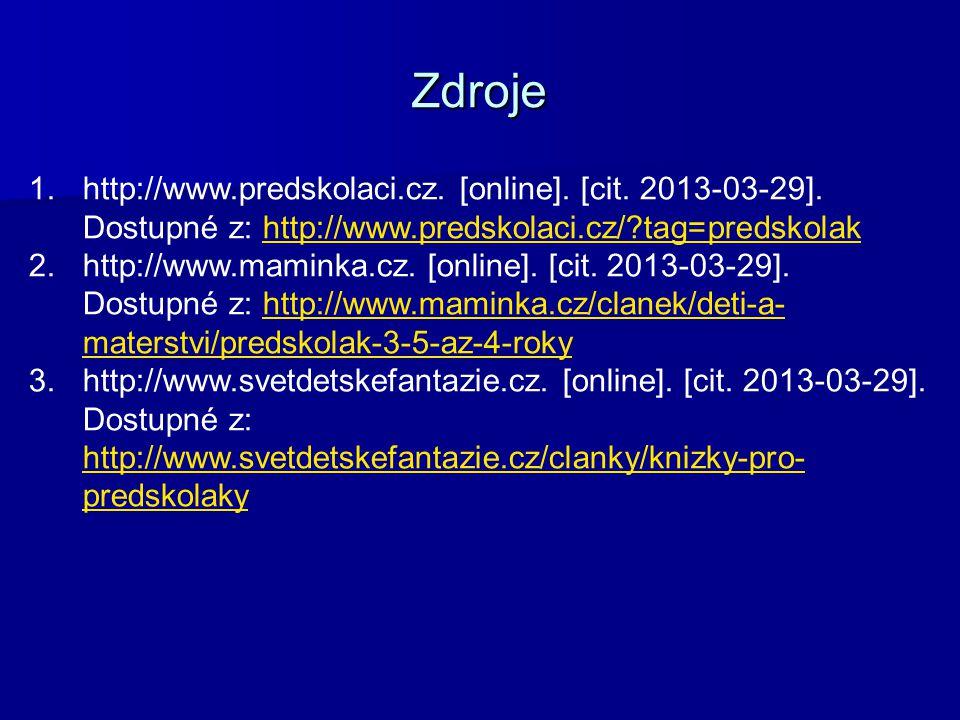 Zdroje http://www.predskolaci.cz. [online]. [cit. 2013-03-29]. Dostupné z: http://www.predskolaci.cz/ tag=predskolak.